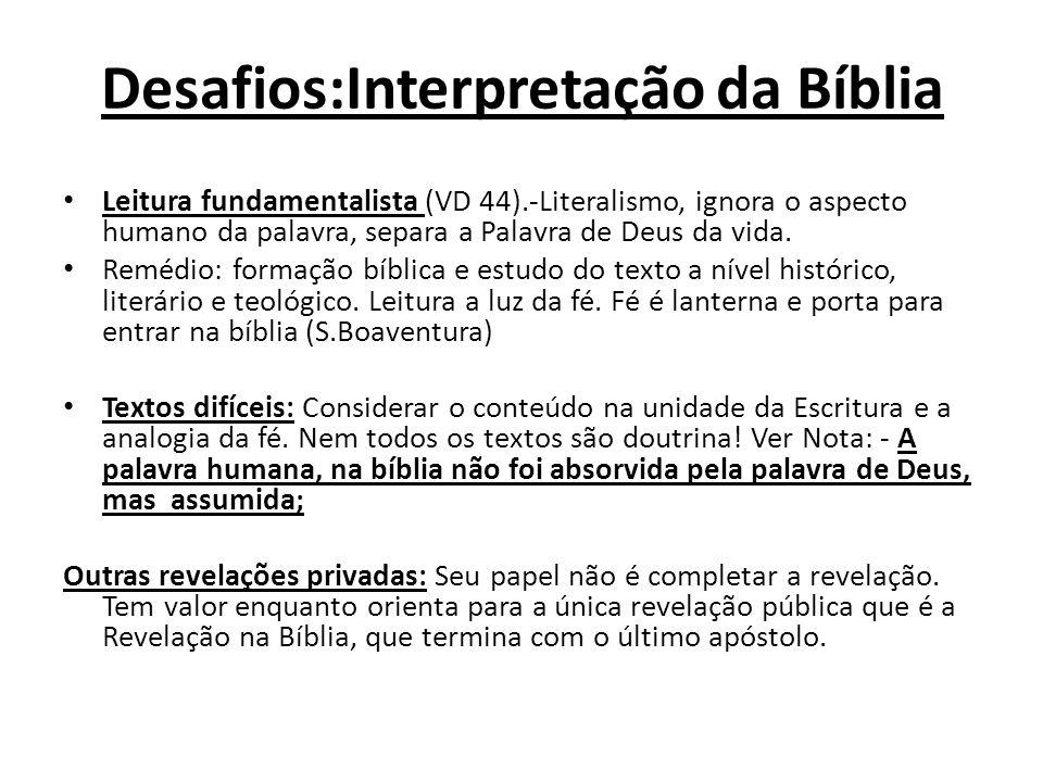 Desafios:Interpretação da Bíblia Leitura fundamentalista (VD 44).-Literalismo, ignora o aspecto humano da palavra, separa a Palavra de Deus da vida.