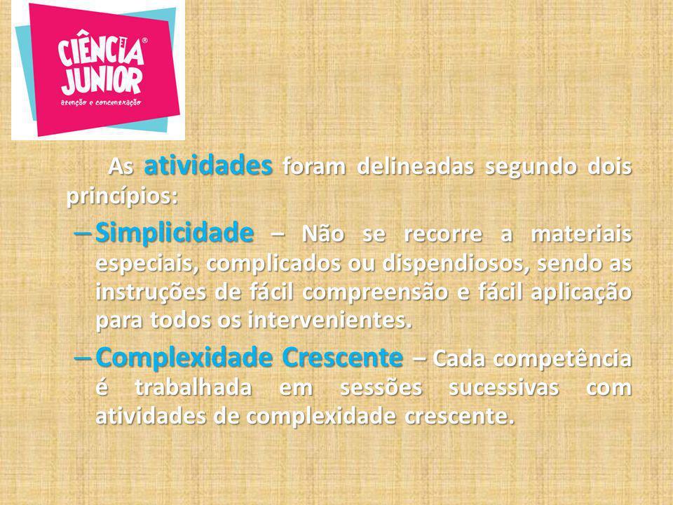 As atividades foram delineadas segundo dois princípios: – Simplicidade – Não se recorre a materiais especiais, complicados ou dispendiosos, sendo as i
