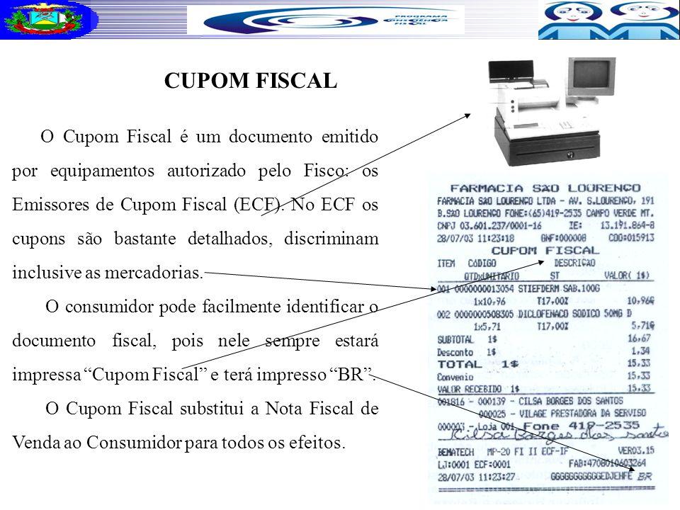 CUPOM FISCAL O Cupom Fiscal é um documento emitido por equipamentos autorizado pelo Fisco: os Emissores de Cupom Fiscal (ECF).