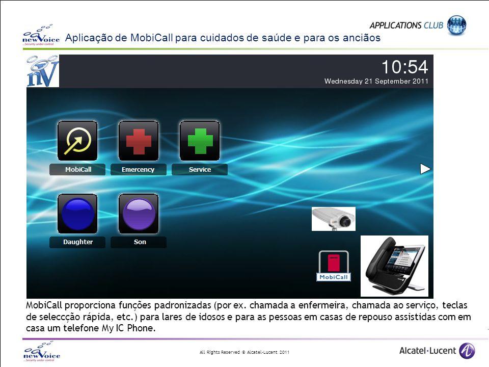 All Rights Reserved © Alcatel-Lucent 2011 Aplicação de MobiCall para cuidados de saúde e para os anciãos MobiCall proporciona funções padronizadas (po