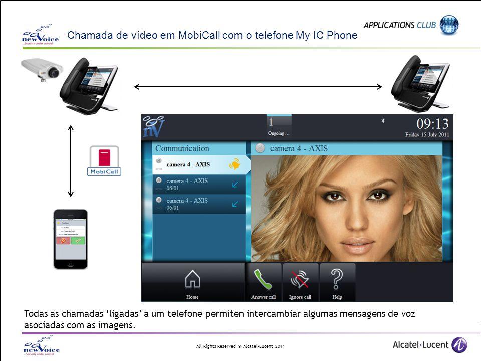 All Rights Reserved © Alcatel-Lucent 2011 Chamada de vídeo em MobiCall com o telefone My IC Phone Todas as chamadas 'ligadas' a um telefone permiten i