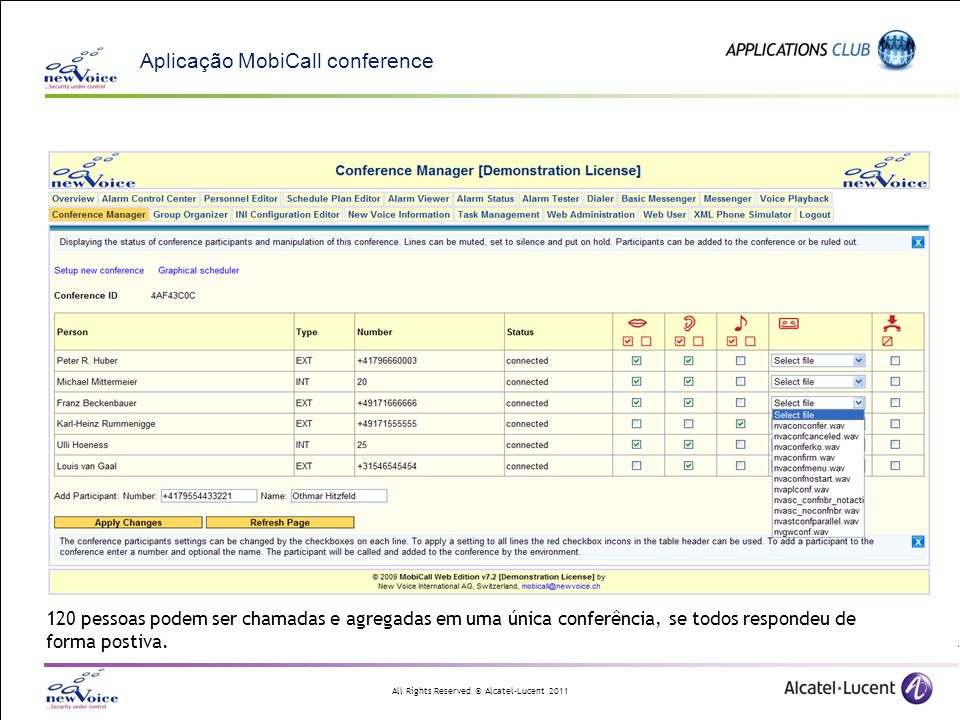 All Rights Reserved © Alcatel-Lucent 2011 Aplicação MobiCall conference 120 pessoas podem ser chamadas e agregadas em uma única conferência, se todos