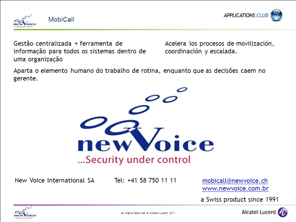 All Rights Reserved © Alcatel-Lucent 2011 New Voice International SA Tel: +41 58 750 11 11 mobicall@newvoice.ch www.newvoice.com.br a Swiss product si