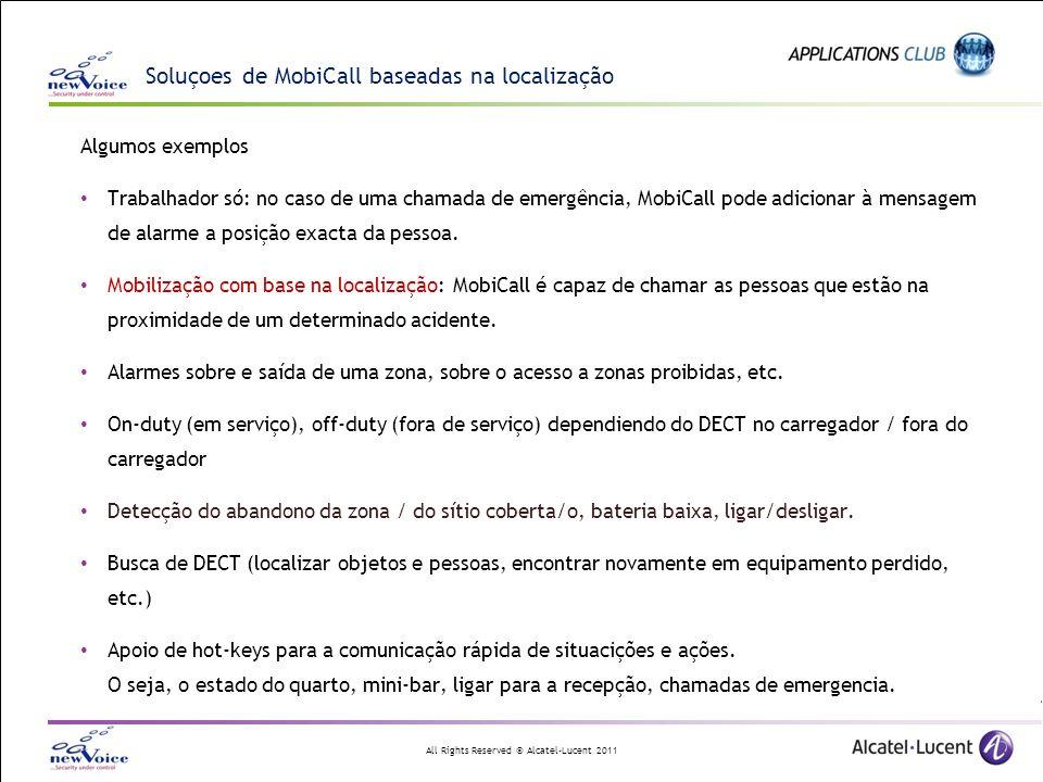 All Rights Reserved © Alcatel-Lucent 2011 Algumos exemplos Trabalhador só: no caso de uma chamada de emergência, MobiCall pode adicionar à mensagem de