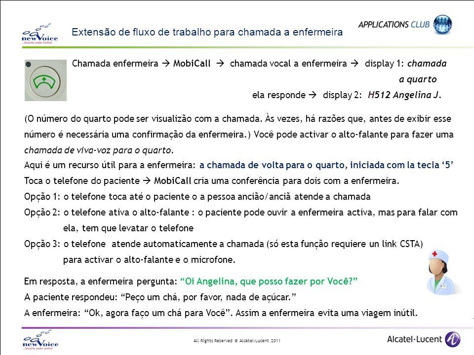 All Rights Reserved © Alcatel-Lucent 2011 Algumos exemplos Trabalhador só: no caso de uma chamada de emergência, MobiCall pode adicionar à mensagem de alarme a posição exacta da pessoa.