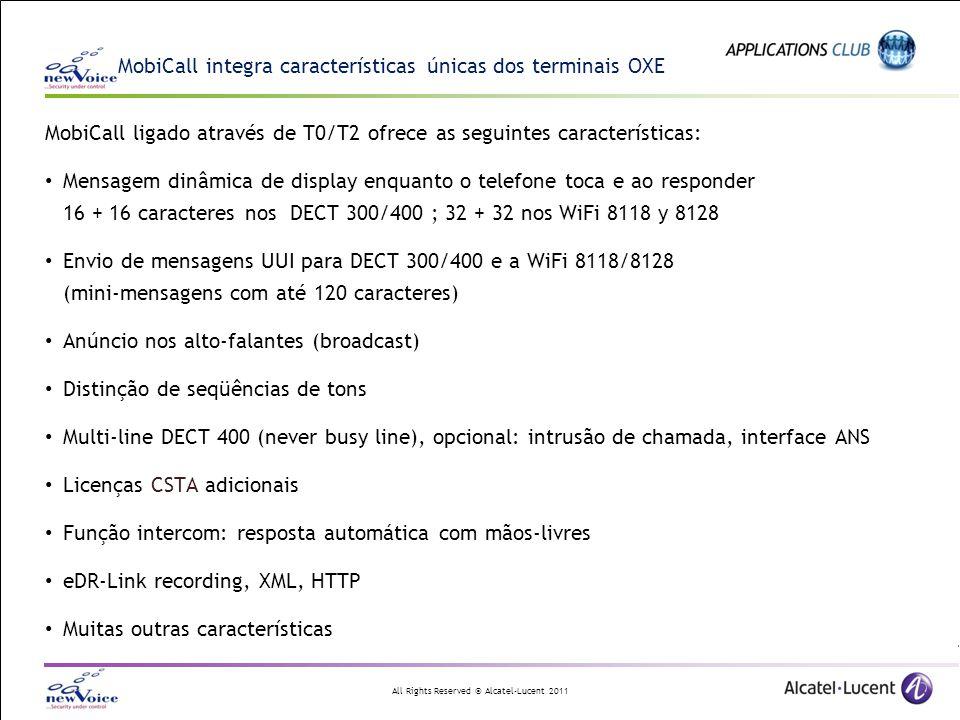All Rights Reserved © Alcatel-Lucent 2011 MobiCall integra características únicas dos terminais OXE MobiCall ligado através de T0/T2 ofrece as seguint
