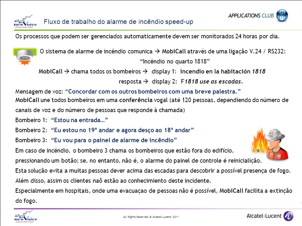 All Rights Reserved © Alcatel-Lucent 2011 Plano de evacação de MobiCall e aplicação para o controle de saúde MobiCall ofrece uma ampla gama de aplicações flexíveis e customizáveis, baseadas no MobiCall web visualizer / no editor de aplicação web, simples de instalar, configurar e usar.