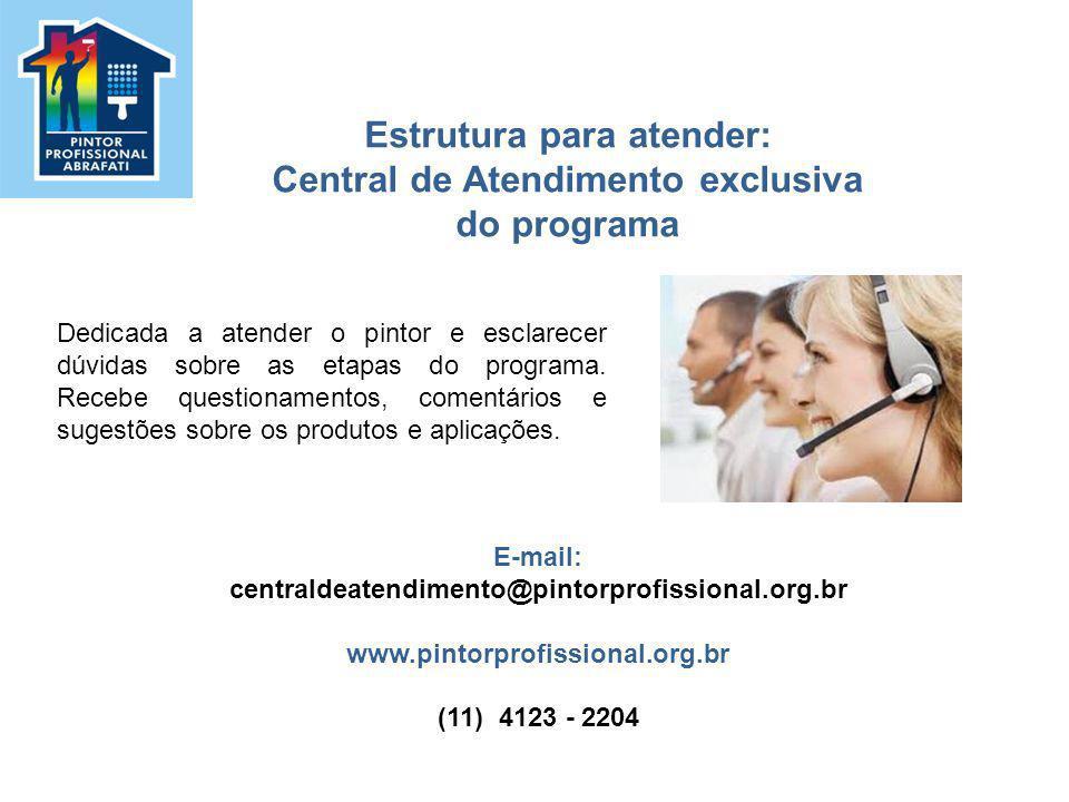 Estrutura para atender: Central de Atendimento exclusiva do programa E-mail: centraldeatendimento@pintorprofissional.org.br www.pintorprofissional.org