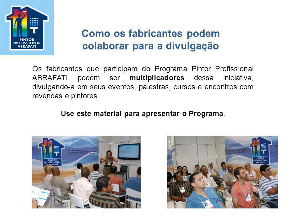 Os fabricantes que participam do Programa Pintor Profissional ABRAFATI podem ser multiplicadores dessa iniciativa, divulgando-a em seus eventos, pales