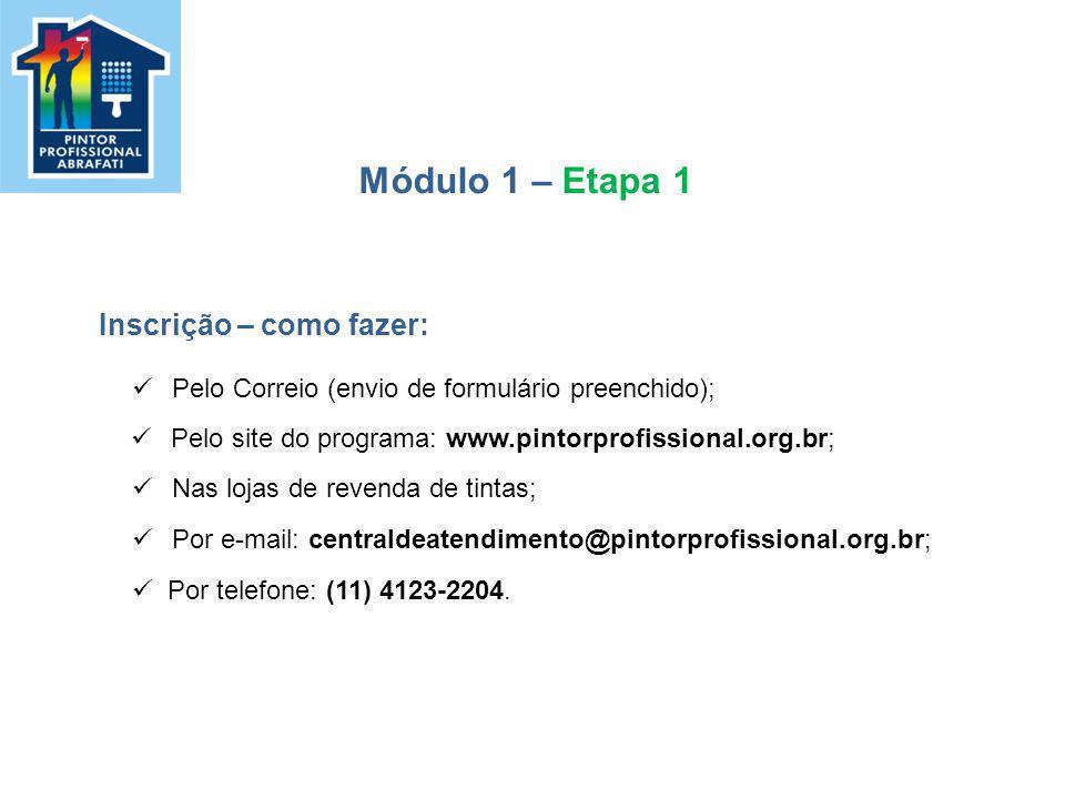 Módulo 1 – Etapa 1 Inscrição – como fazer: Pelo Correio (envio de formulário preenchido); Pelo site do programa: www.pintorprofissional.org.br; Nas lo