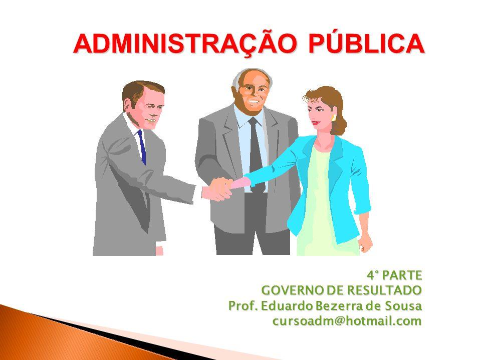 ADMINISTRAÇÃO PÚBLICA 4° PARTE GOVERNO DE RESULTADO Prof.