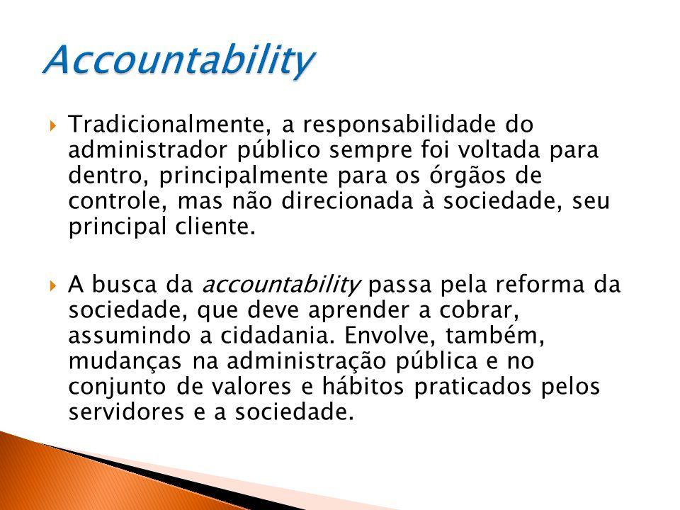  Tradicionalmente, a responsabilidade do administrador público sempre foi voltada para dentro, principalmente para os órgãos de controle, mas não direcionada à sociedade, seu principal cliente.
