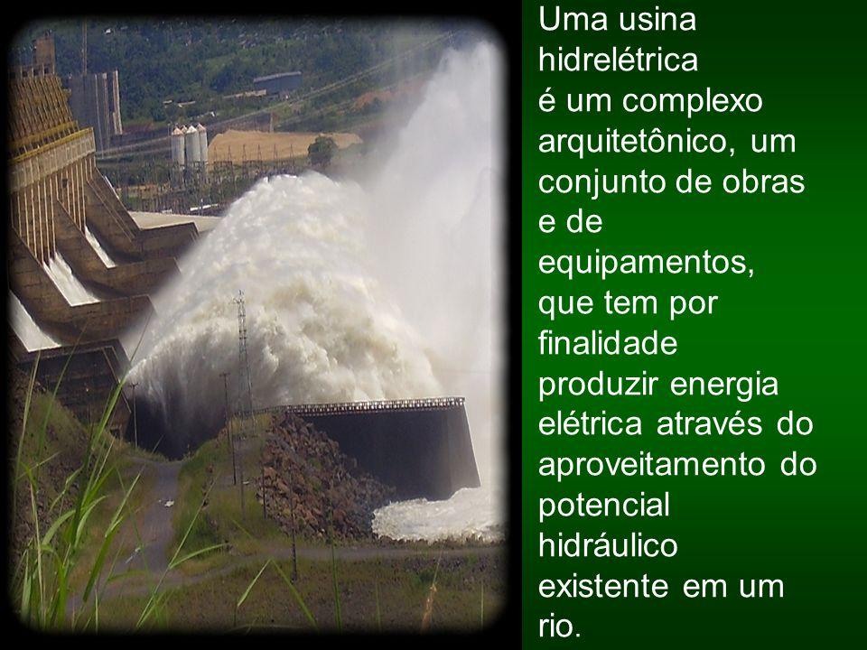 Uma usina hidrelétrica é um complexo arquitetônico, um conjunto de obras e de equipamentos, que tem por finalidade produzir energia elétrica através d
