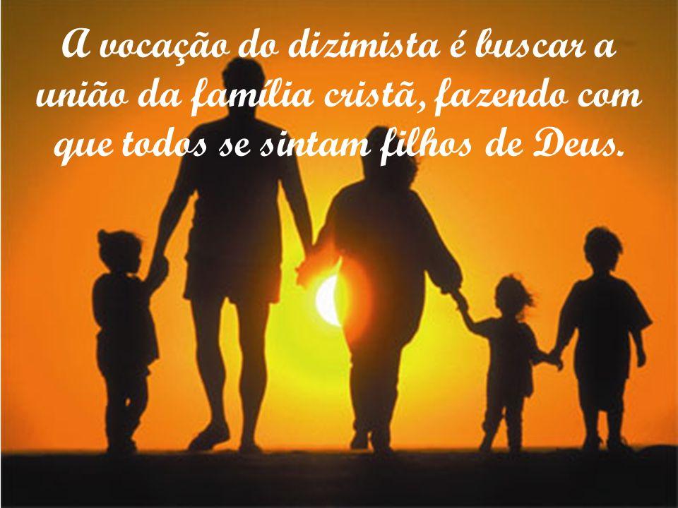 A vocação do dizimista é buscar a união da família cristã, fazendo com que todos se sintam filhos de Deus.