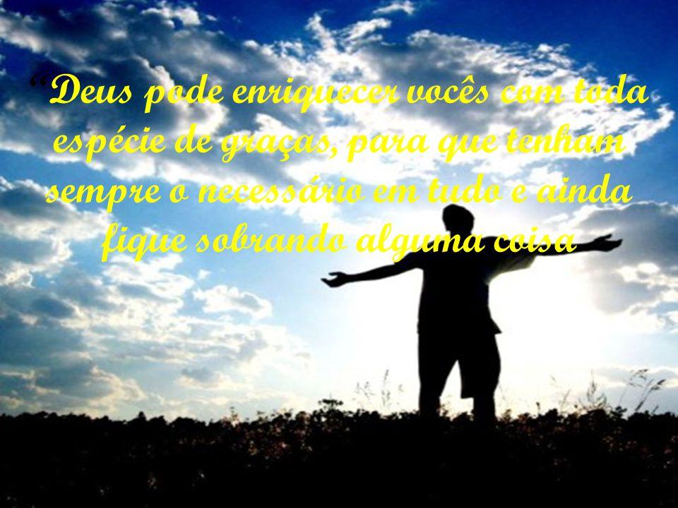 para poderem colaborar em qualquer boa obra, conforme diz a Escritura: Ele distribuiu e deu aos pobres; e sua justiça permanece para sempre. (II Cor.