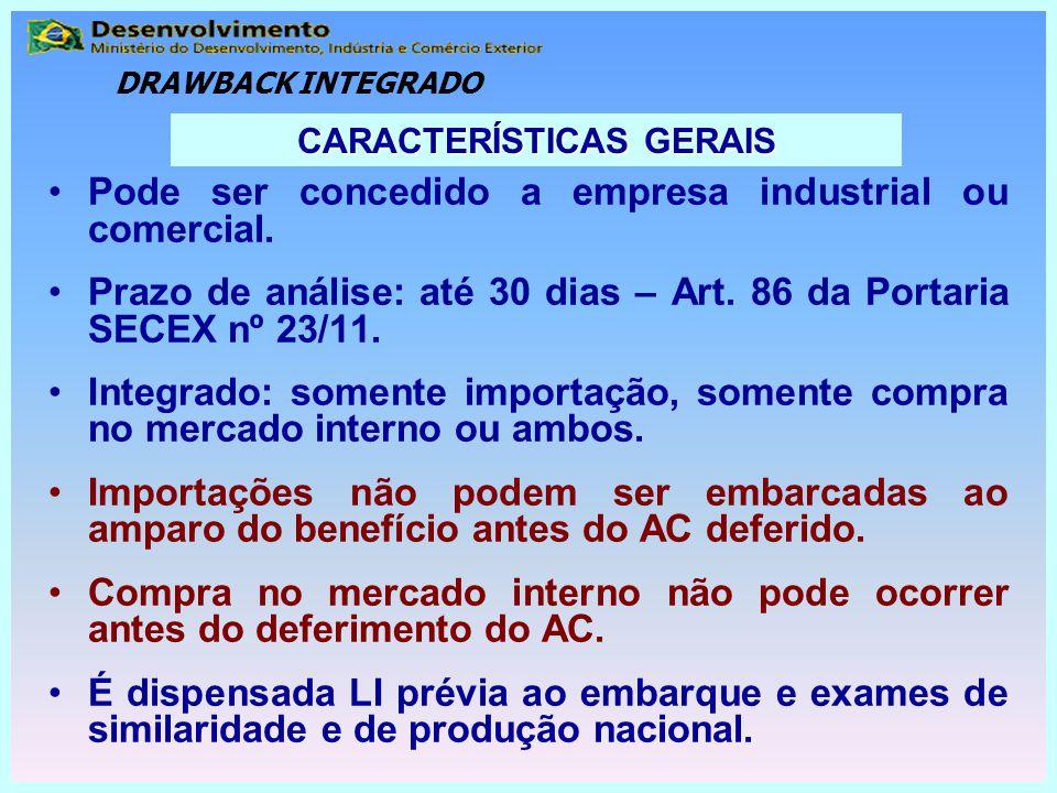 Pode ser concedido a empresa industrial ou comercial. Prazo de análise: até 30 dias – Art. 86 da Portaria SECEX nº 23/11. Integrado: somente importaçã