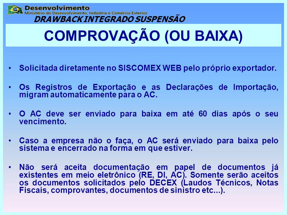 COMPROVAÇÃO (OU BAIXA) Solicitada diretamente no SISCOMEX WEB pelo próprio exportador. Os Registros de Exportação e as Declarações de Importação, migr