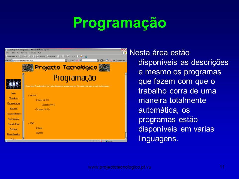 www.projectotecnologico.pt.vu11 Programação Nesta área estão disponíveis as descrições e mesmo os programas que fazem com que o trabalho corra de uma maneira totalmente automática, os programas estão disponíveis em varias linguagens.