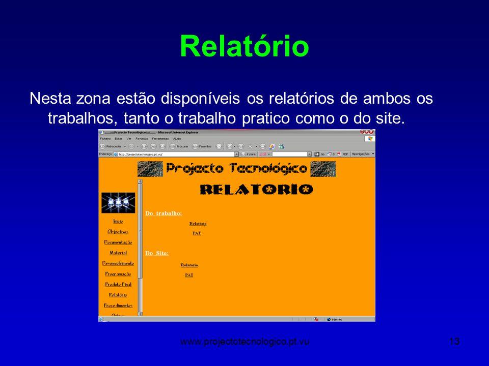 www.projectotecnologico.pt.vu13 Relatório Nesta zona estão disponíveis os relatórios de ambos os trabalhos, tanto o trabalho pratico como o do site.