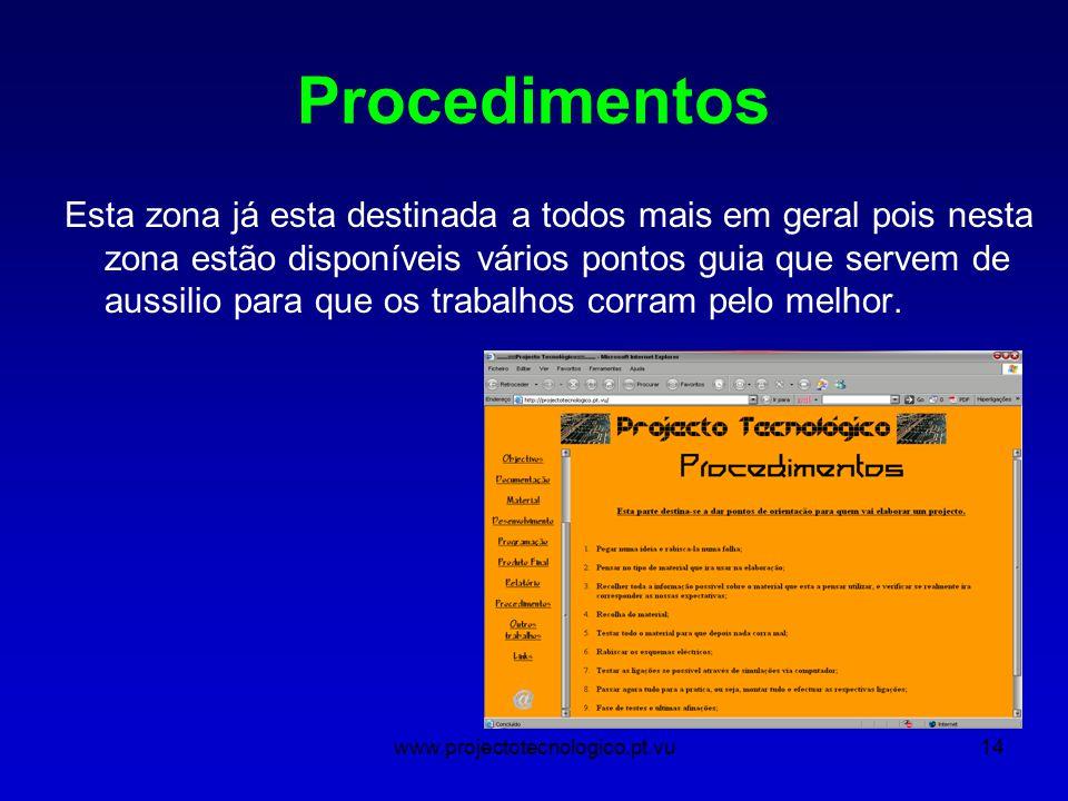 www.projectotecnologico.pt.vu14 Procedimentos Esta zona já esta destinada a todos mais em geral pois nesta zona estão disponíveis vários pontos guia que servem de aussilio para que os trabalhos corram pelo melhor.
