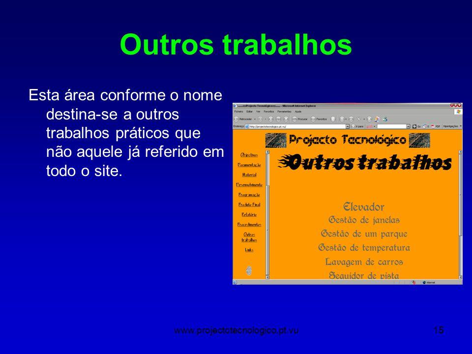 www.projectotecnologico.pt.vu15 Outros trabalhos Esta área conforme o nome destina-se a outros trabalhos práticos que não aquele já referido em todo o site.
