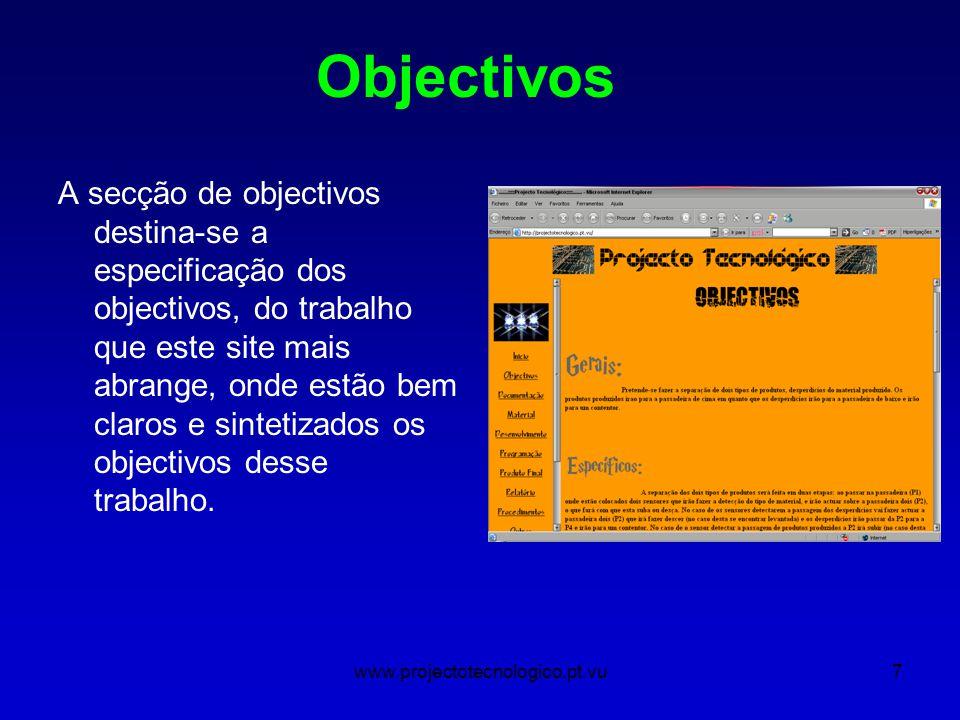 www.projectotecnologico.pt.vu7 A secção de objectivos destina-se a especificação dos objectivos, do trabalho que este site mais abrange, onde estão bem claros e sintetizados os objectivos desse trabalho.