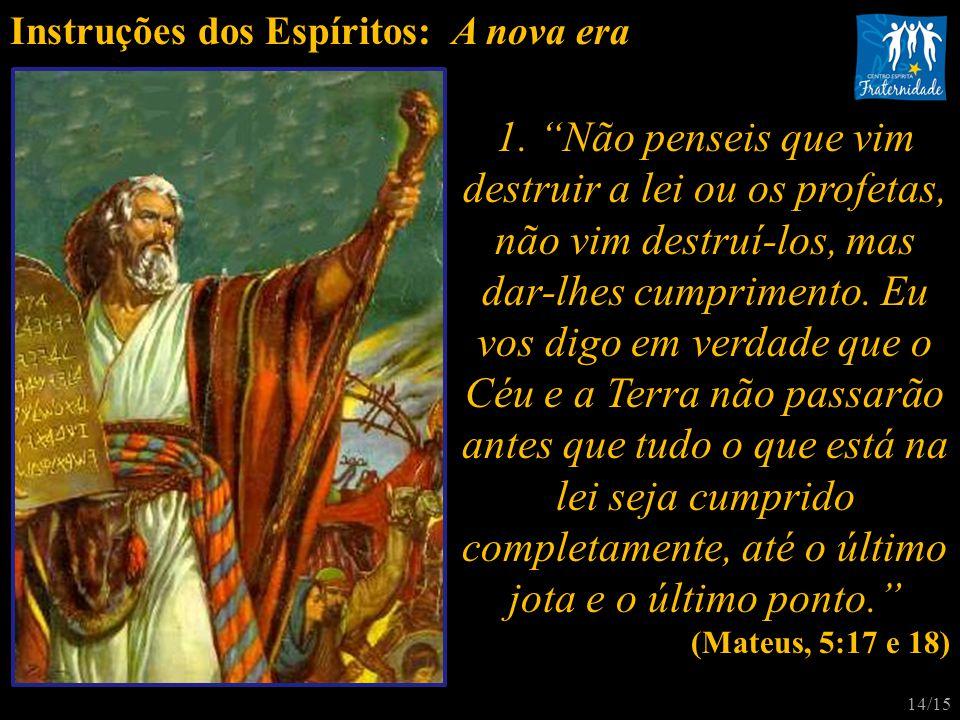 """1. """"Não penseis que vim destruir a lei ou os profetas, não vim destruí-los, mas dar-lhes cumprimento. Eu vos digo em verdade que o Céu e a Terra não p"""