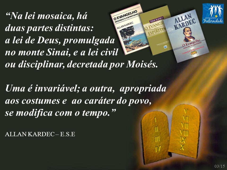 """""""Na lei mosaica, há duas partes distintas: a lei de Deus, promulgada no monte Sinai, e a lei civil ou disciplinar, decretada por Moisés. Uma é invariá"""