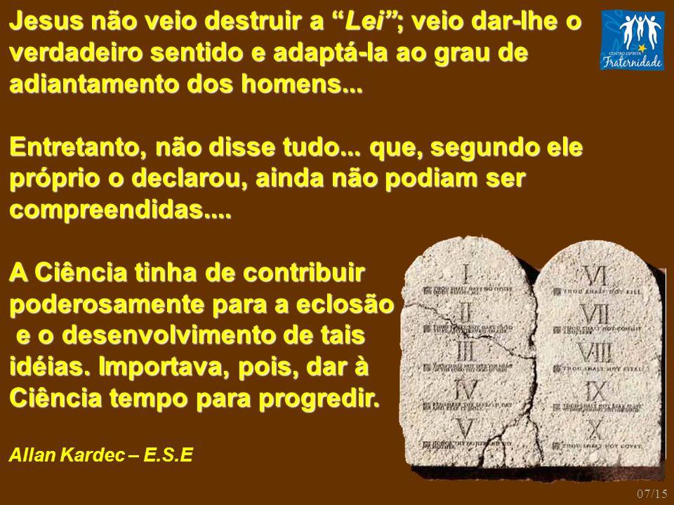 """Jesus não veio destruir a """"Lei""""; veio dar-lhe o verdadeiro sentido e adaptá-la ao grau de adiantamento dos homens... Entretanto, não disse tudo... que"""