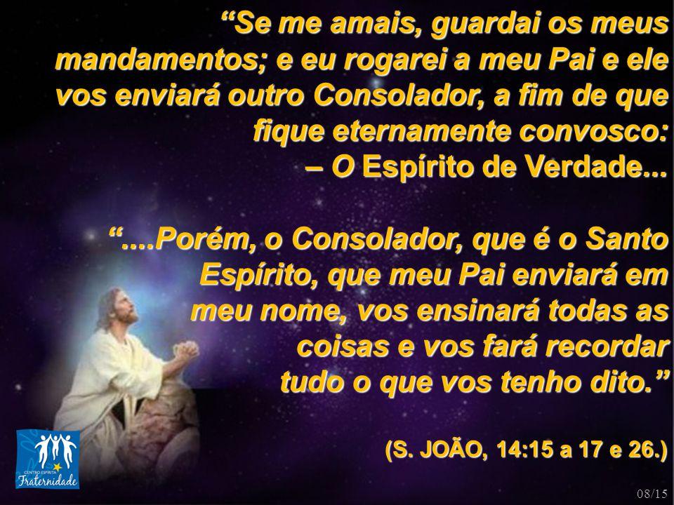 """""""Se me amais, guardai os meus mandamentos; e eu rogarei a meu Pai e ele vos enviará outro Consolador, a fim de que fique eternamente convosco: – O Esp"""