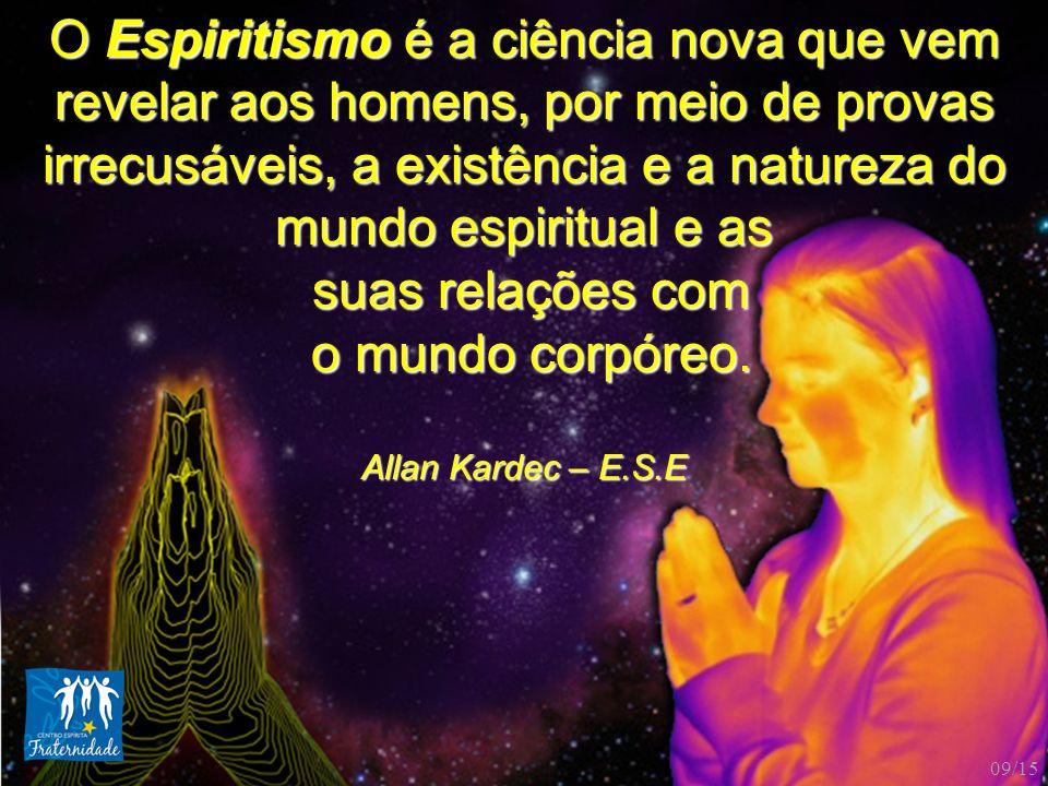O Espiritismo é a ciência nova que vem revelar aos homens, por meio de provas irrecusáveis, a existência e a natureza do mundo espiritual e as suas re