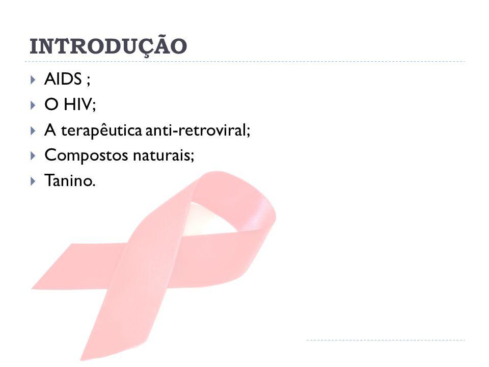 INTRODUÇÃO  AIDS ;  O HIV;  A terapêutica anti-retroviral;  Compostos naturais;  Tanino.