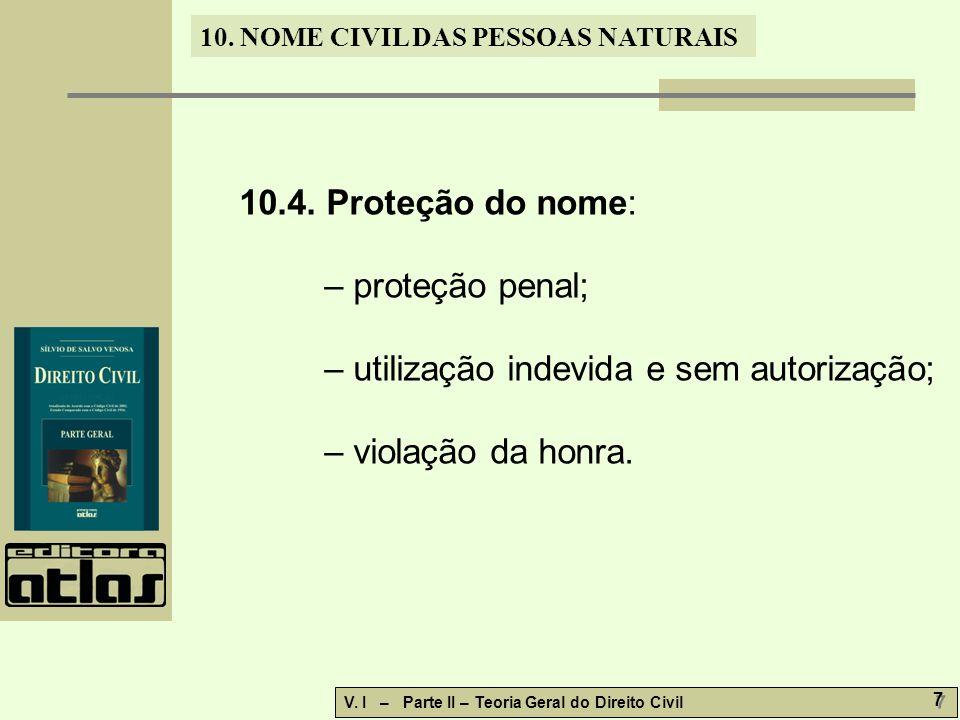 10. NOME CIVIL DAS PESSOAS NATURAIS V. I – Parte II – Teoria Geral do Direito Civil 7 7 10.4.