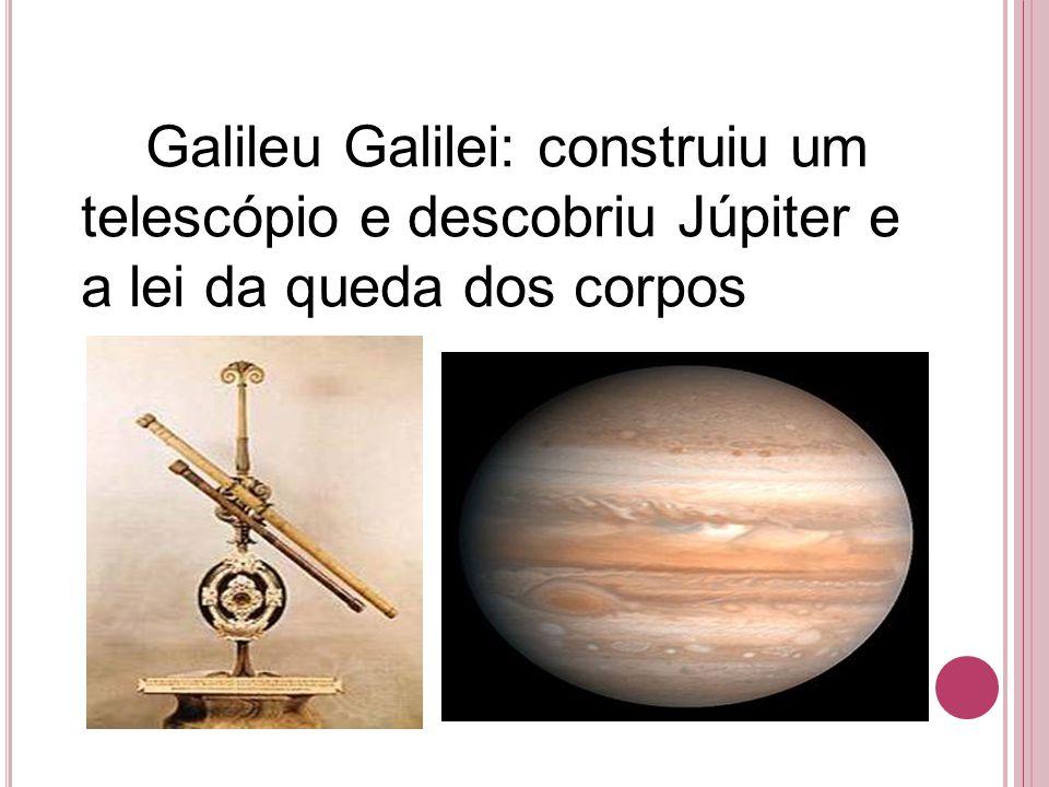 Galileu Galilei: construiu um telescópio e descobriu Júpiter e a lei da queda dos corpos