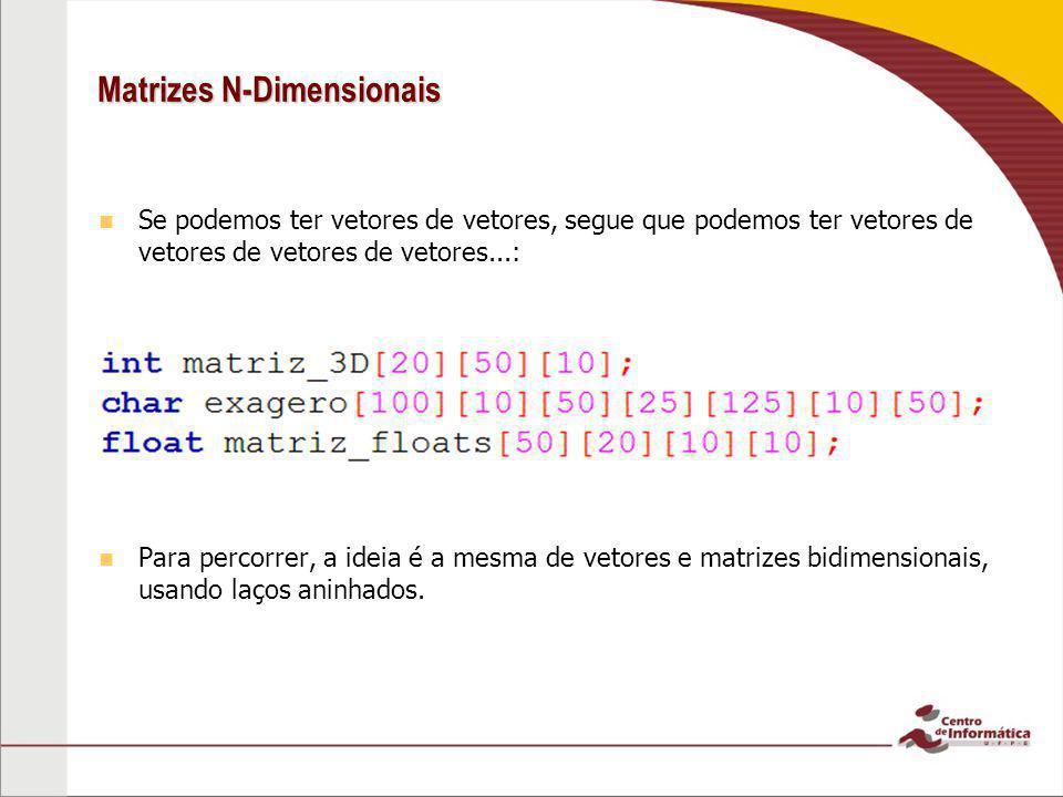 Matrizes N-Dimensionais Se podemos ter vetores de vetores, segue que podemos ter vetores de vetores de vetores de vetores...: Para percorrer, a ideia