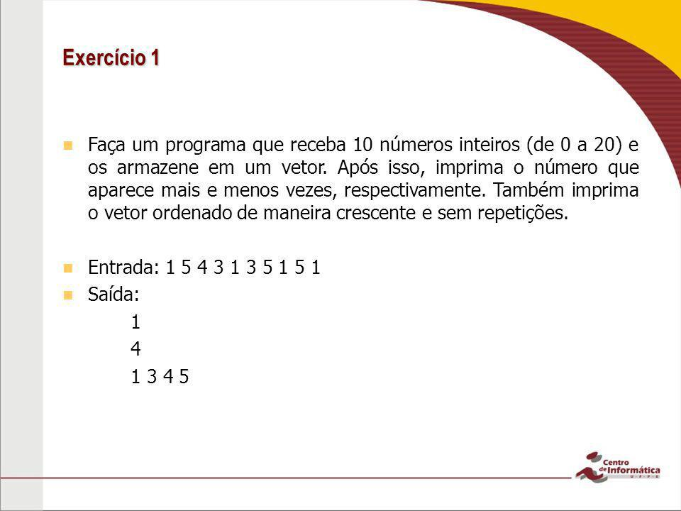 Exercício 1 Faça um programa que receba 10 números inteiros (de 0 a 20) e os armazene em um vetor. Após isso, imprima o número que aparece mais e meno