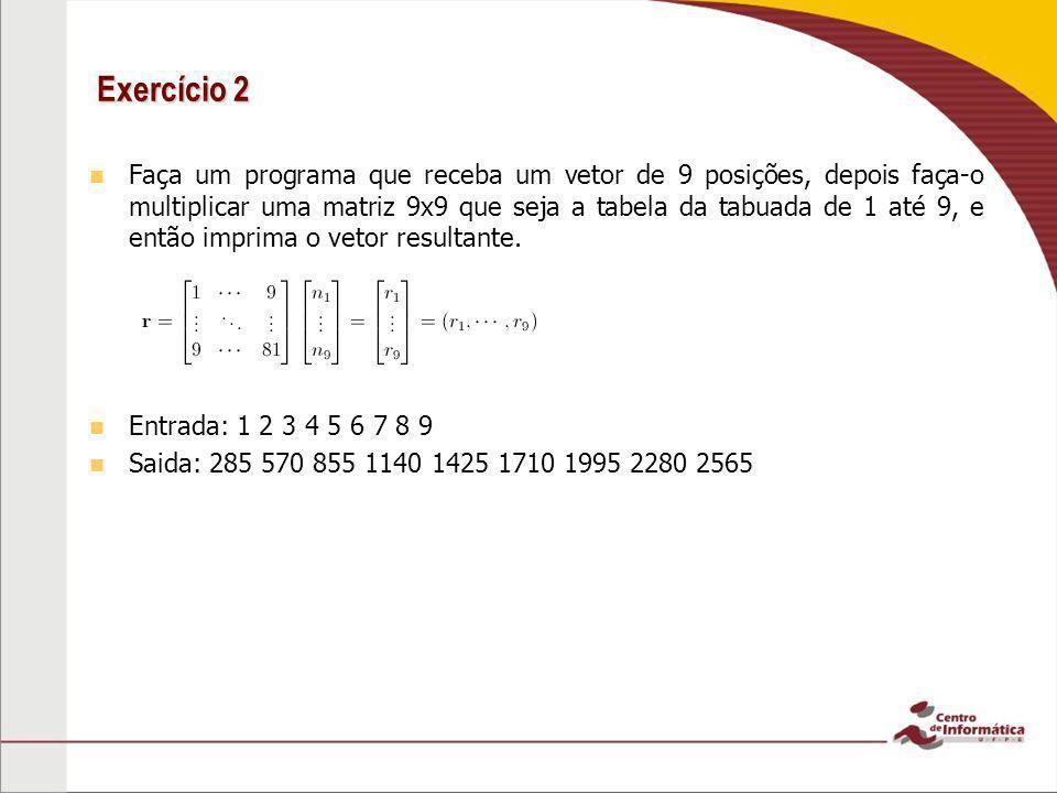 Exercício 2 Faça um programa que receba um vetor de 9 posições, depois faça-o multiplicar uma matriz 9x9 que seja a tabela da tabuada de 1 até 9, e en