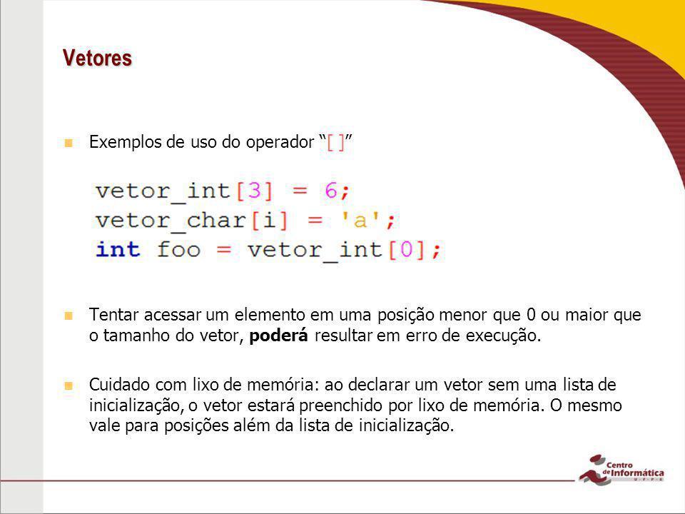 """Vetores Exemplos de uso do operador """"[ ]"""" Tentar acessar um elemento em uma posição menor que 0 ou maior que o tamanho do vetor, poderá resultar em er"""