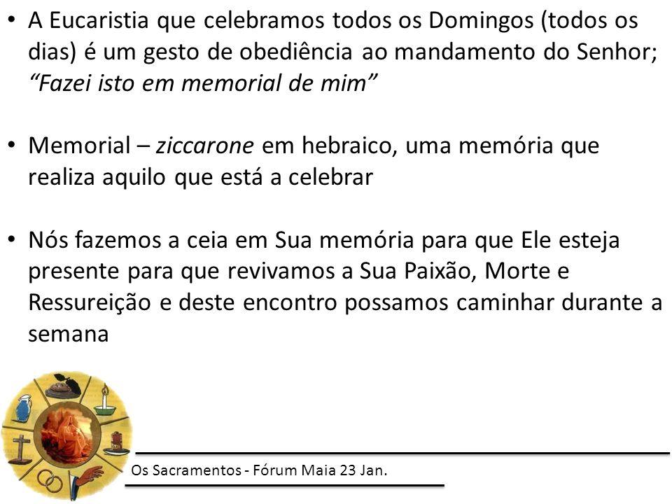 """A Eucaristia que celebramos todos os Domingos (todos os dias) é um gesto de obediência ao mandamento do Senhor; """"Fazei isto em memorial de mim"""" Memori"""