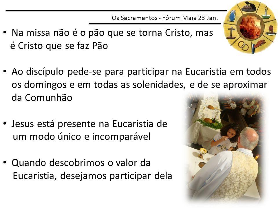 Na missa não é o pão que se torna Cristo, mas é Cristo que se faz Pão Ao discípulo pede-se para participar na Eucaristia em todos os domingos e em tod