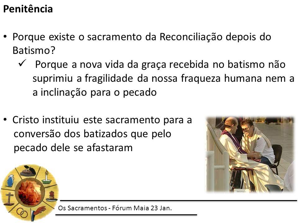 Penitência Porque existe o sacramento da Reconciliação depois do Batismo? Porque a nova vida da graça recebida no batismo não suprimiu a fragilidade d