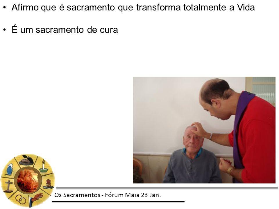 Afirmo que é sacramento que transforma totalmente a Vida É um sacramento de cura Os Sacramentos - Fórum Maia 23 Jan.