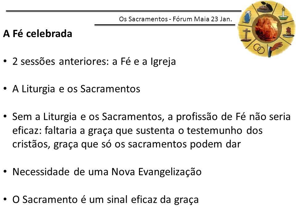 A Fé celebrada 2 sessões anteriores: a Fé e a Igreja A Liturgia e os Sacramentos Sem a Liturgia e os Sacramentos, a profissão de Fé não seria eficaz: