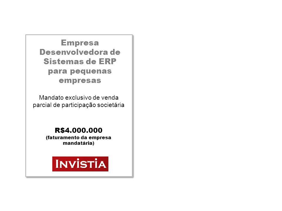 Empresa Desenvolvedora de Sistemas de ERP para pequenas empresas Mandato exclusivo de venda parcial de participação societária R$4.000.000 (faturamento da empresa mandatária)