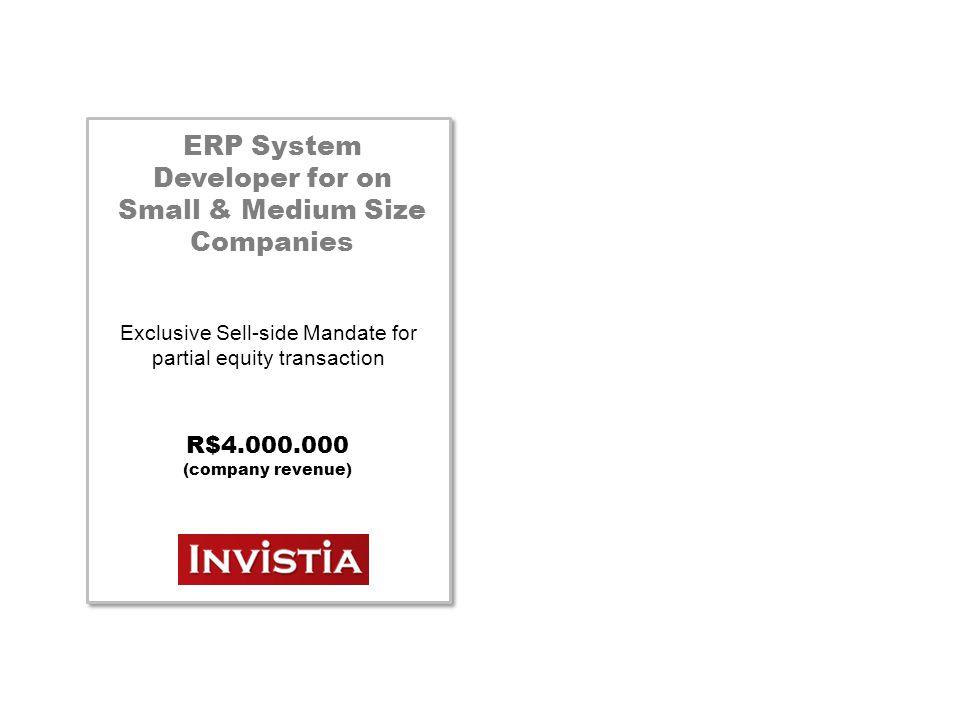 ERP System Developer for on Small & Medium Size Companies Exclusive Sell-side Mandate for partial equity transaction R$4.000.000 (company revenue)