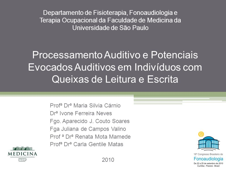 Processamento Auditivo e Potenciais Evocados Auditivos em Indivíduos com Queixas de Leitura e Escrita Profª Drª Maria Silvia Cárnio Drª Ivone Ferreira Neves Fgo.