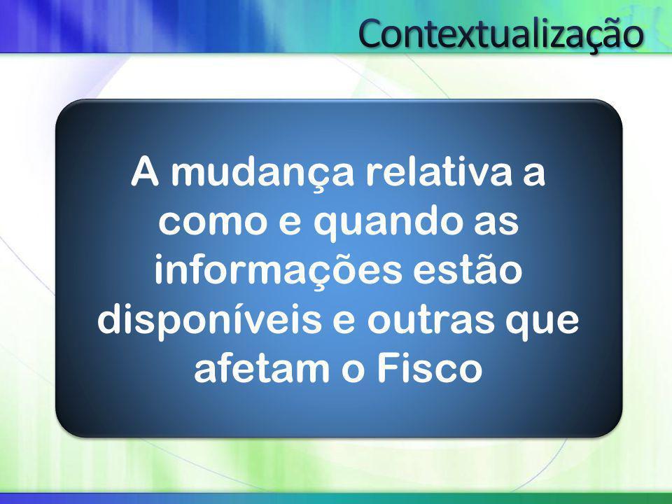 A mudança relativa a como e quando as informações estão disponíveis e outras que afetam o Fisco