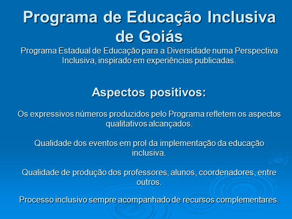 Programa de Educação Inclusiva de Goiás Programa Estadual de Educação para a Diversidade numa Perspectiva Inclusiva, inspirado em experiências publica