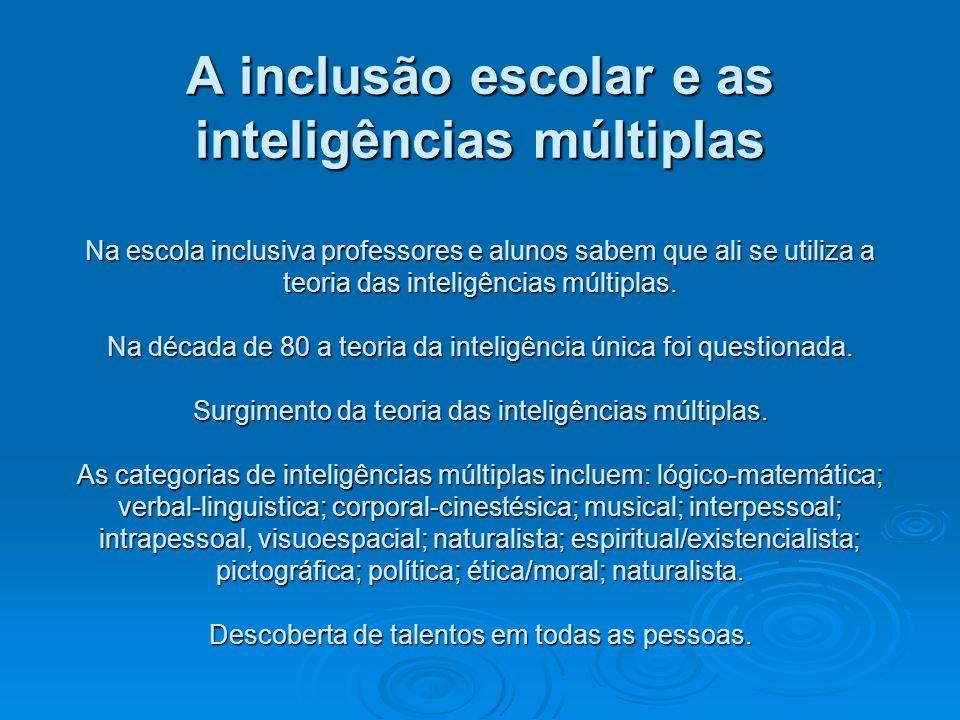 A inclusão escolar e as inteligências múltiplas Na escola inclusiva professores e alunos sabem que ali se utiliza a teoria das inteligências múltiplas