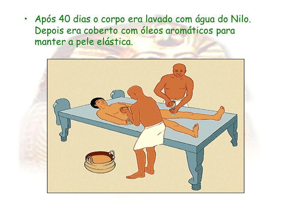 Após 40 dias o corpo era lavado com água do Nilo. Depois era coberto com óleos aromáticos para manter a pele elástica.